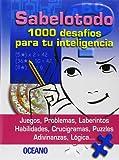 Sabelotodo: 1000 Desafios Para Tu Inteligencia/1000 Brain Teasers (Spanish Edition)