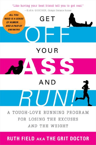 Get Off Your Ass and Run!: A Tough-Love Running Program for Losing the Excuses and the Weight (Running Programs For Beginners To Lose Weight)