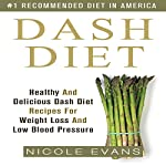 Dash Diet: Healthy And Delicious Dash Diet Recipes For Weight Loss And Low Blood Pressure | Nicole Evans