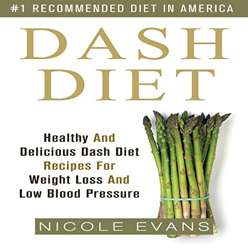 Dash Diet: Healthy And Delicious Dash Diet Recipes For Weight Loss And Low Blood Pressure by Nicole Evans