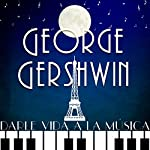 George Gershwin: Darle vida a la música [George Gershwin: Giving Life to Music] |  Online Studio Productions