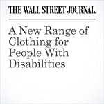 A New Range of Clothing for People With Disabilities | Christina Binkley