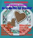 AMOR A LA ECUATORIANA Las mejores recetas de la comida del Ecuador (Spanish Edition)