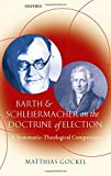 Barth and Schleiermacher on the Doctrine of Election 9780199203222