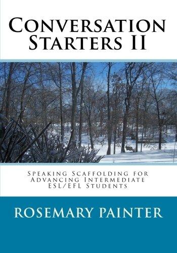 Download Conversation Starters II: Speaking Scaffolding for Advancing Intermediate ESL/EFL Students pdf