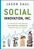 Social Innovation, Inc.: 5 Strategies for DrivingBusiness Growth Through Social Change