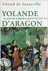 Yolande d'Aragon : La reine qui a gagné la guerre de Cent Ans par Senneville