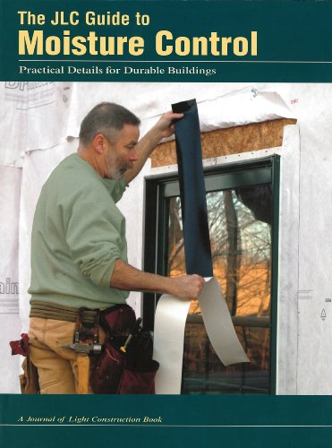 The JLC Guide To Moisture Control: Practical Details for Durable Buildings