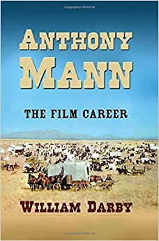 Anthony Mann: The Film Career by William Darby (2009-04-13)