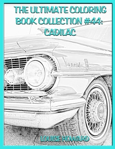 The Ultimate Coloring Book Collection #44: Cadilac (Law of Attraction Coloring Book) (Volume 6) PDF