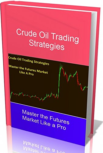 Crude Oil Trading Strategies: Master the Futures Market Like a Pro
