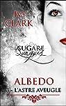 Albédo 3: L'Astre Aveugle (Sugare Sanguis t. 1) par Clark