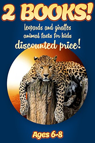 2 Bundled Books: Facts About Leopards & Giraffes For Kids Ages 6-8: Amazing Animal Facts And Pictures: Clouducated Blue Series Nonfiction For Kids (Fun Facts About Snow Leopards For Kids)