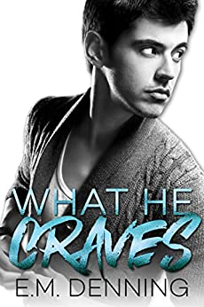 What He Craves: Desires Book 2 by [Denning, E.M.]