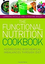 The Functional Nutrition Cookbook: Addressing Biochemical Imbalances Through Diet by Lorraine Nicolle, Christine Bailey Pap/Com Edition (2012)