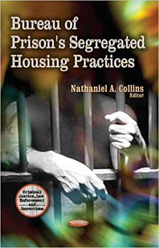 Book Bureau of Prison's Segregated Housing Practices (Criminal Justice, Law Enforcement and Corrections) (2013-09-24)