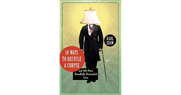 Amazon.com: 10 Ways to Recycle a Corpse: and 100 More ...