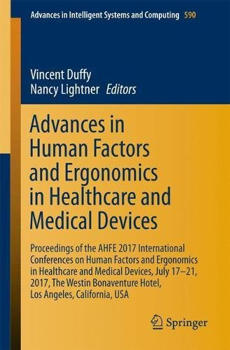 Advances in Human Factors and Ergonomics in Healthcare and Medical Devices: Proceedings of the AHFE 2017 International Conferences on Human Factors ... in Intelligent Systems and Computing)