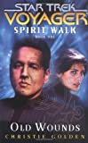 Spirit Walk, Book One: Old Wounds (Star Trek: Voyager - Spirit Walk) (Bk. 1)