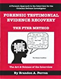 Forensic Testimonial Evidence Recovery - the FTER Method : A Forensic Approach to the Interview for the Criminal Defense Investigator, Perron, Brandon, 0967061512