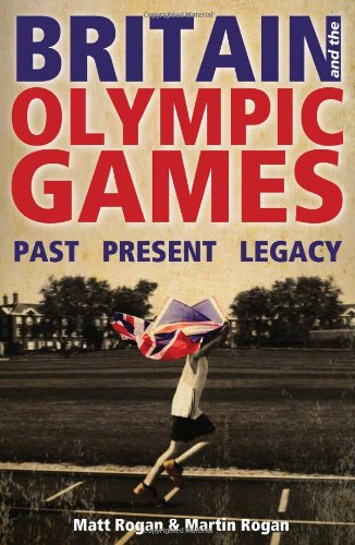 Britain and the Olympic Games: Past, Present, Legacy