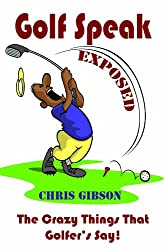 Golf Speak Exposed: The Crazy Things That Golfer's Say