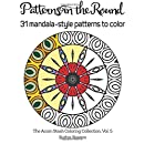 Patterns in the Round: 30 Mandala-Style Round Patterns to Color (The Acorn Stash Coloring Collection) (Volume 5)