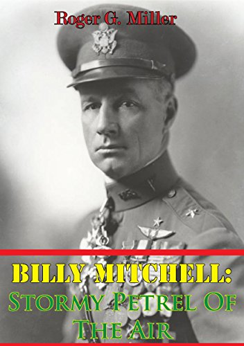 Billy Mitchell: Stormy Petrel Of The Air [Illustrated Edition] by [Miller, Roger G.]