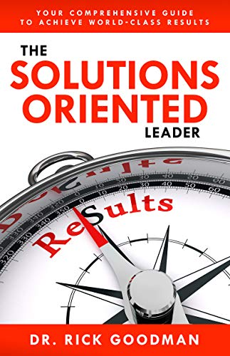 The Solutions Oriented Leader: Your Comprehensive Guide to Achieve World-Class Results (English Edition)
