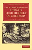 The Autobiography of Edward, Lord Herbert of Cherbury: With Introduction, Notes, Appendices, and a Continuation of the Life (Cambridge Library Collection - Literary  Studies), Edward Herbert, 1108065635