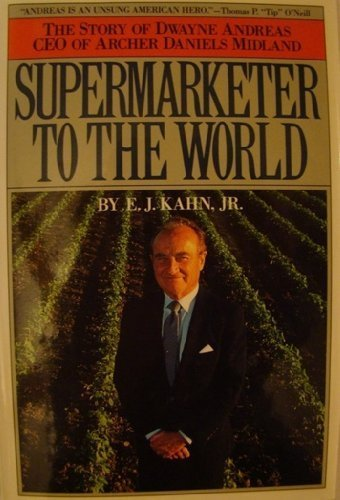 Supermarketer To The World  The Story Of Dwayne Andreas Ceo Of Archer Daniels Midland By Kahn  E  J   September 1  1991  Hardcover