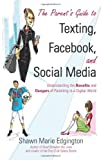 The Parent's Guide to Texting, Facebook, and Social Media, Shawn Marie Edgington, 1934812978