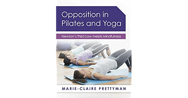 Amazon.com: Opposition in Pilates and Yoga: Newtons Third ...