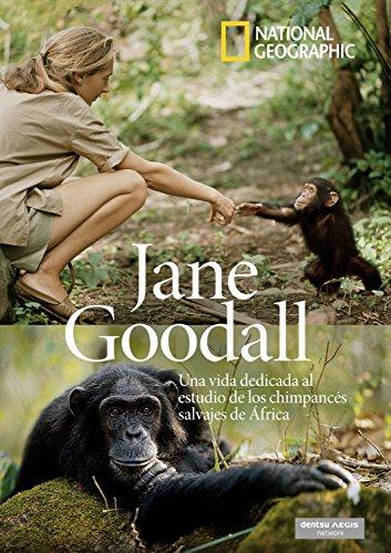 National Geographic. Jane Goodall. Una Vida Dedicada Al Estudio De Los Chimpancés Salvajes En África
