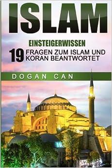 Islam: Einsteigerwissen - 19 Fragen zum Islam und Koran beantwortet: Volume 1 (Islam kennen und verstehen)