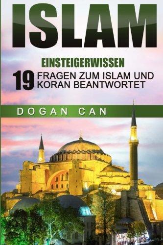 Islam: Einsteigerwissen - 19 Fragen zum Islam und Koran beantwortet (Islam kennen und verstehen) (Volume 1) (German Edit