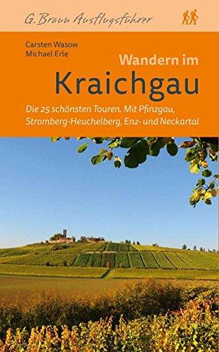 Wandern im Kraichgau: Die 25 schönsten Touren Mit Pfinzgau, Stromberg-Heuchelberg, Enz- und Neckartal