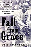 "Fall from Grace: The Truth and Tragedy of ""Shoeless Joe"" Jackson"