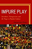 Impure Play: Sacredness, Transgression, and the Tragic in Popular Culture