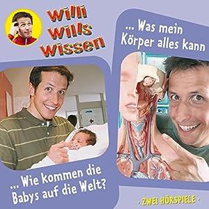 Wie kommen die Babys auf die Welt? / Was mein Körper alles kann (Willi wills wissen 12) Hörspiel