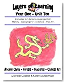 Layers of Learning Year One Unit Ten: Ancient China, Forests, Machines, Chinese Art (Volume 10)
