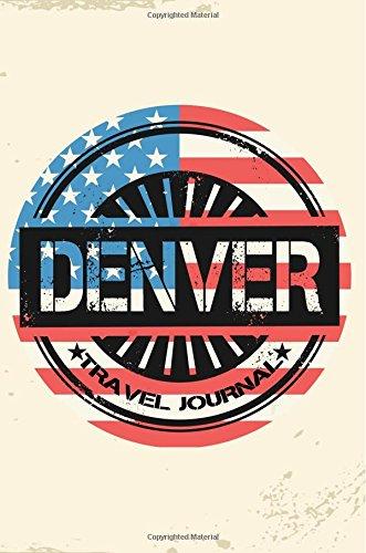 Denver Travel Journal: Blank Travel Notebook (6x9), 108 Lined Pages, Soft Cover (Blank Travel Journal)(Travel Journals To Write In)(US Flag)
