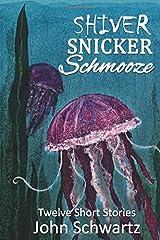Shiver Snicker Schmooze: Twelve Short Stories Paperback
