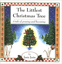 the littlest christmas tree a tale of growing and becoming janie jasin pam kurtz 9780916773816 amazoncom books