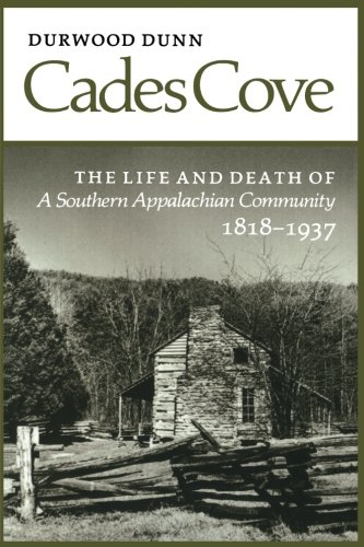 Cades Cove: The Life and Death of a Southern Appalachian Community 1818-1937 [Durwood Dunn] (Tapa Blanda)