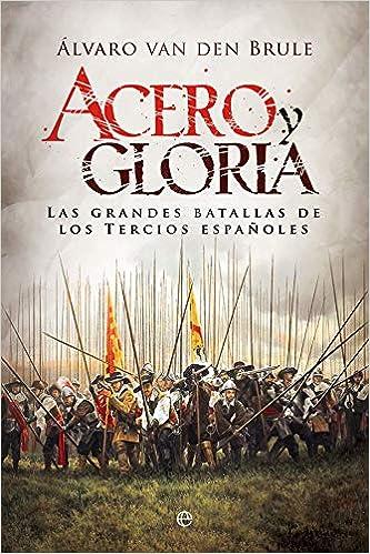 Acero y gloria: Las grandes batallas de los Tercios españoles ...