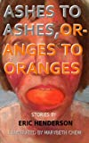 Ashes to Ashes, Oranges to Oranges, Henderson, Eric, 1940735033