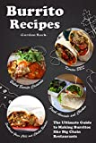 Burrito Recipes: The Ultimate Guide to Making Burritos like Big Chain Restaurants