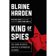 King of Spies: The Dark Reign of America's Spymaster in Korea Audiobook by Blaine Harden Narrated by Mark Bramhall