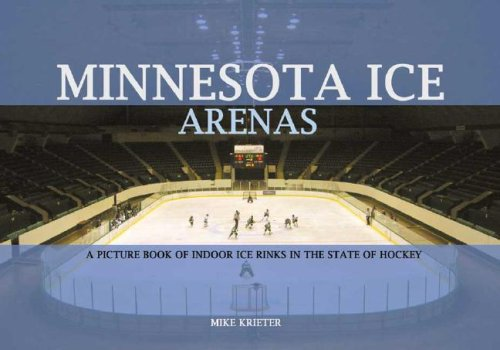 Minnesota Ice Arenas: A Picture Book of Indoor Ice Rinks in the State of Hockey